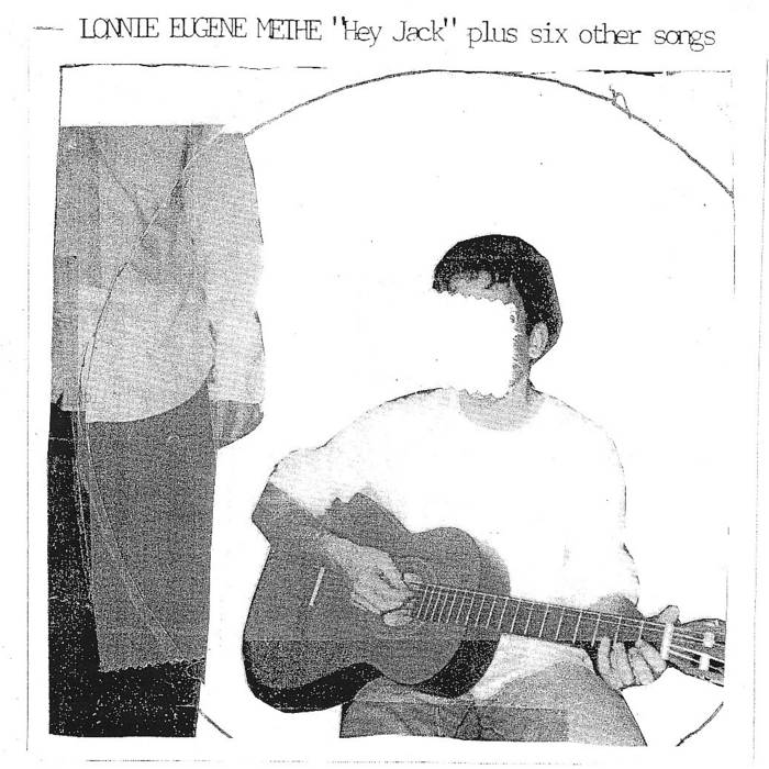 """Lonnie Eugene Methe // Hey Jack and Six Other Songs 7 """""""