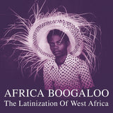 Africa Boogaloo (The Latinization Of West Africa) 2xLP