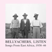 V / A // Bellyachers, Listen / Songs From East Africa, 1938-46 2xLP