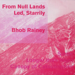 Bhob Rainey // From Null Lands Led, Starrily CD