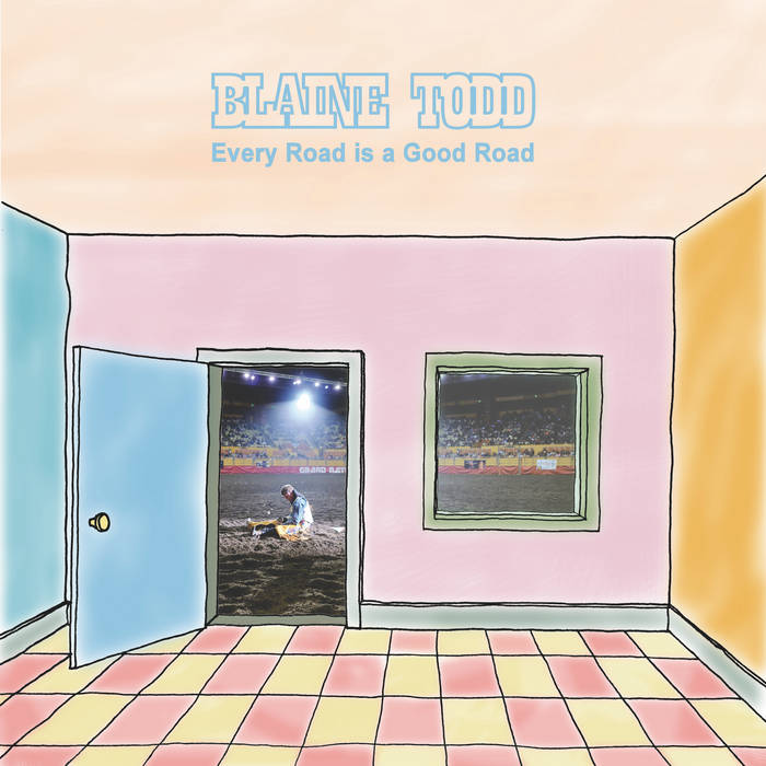 Blaine Todd // Every Road is a Good Road TAPE