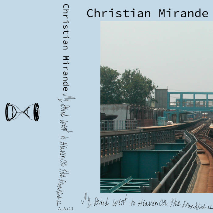 Christian Mirande // My Friend Went to Heaven on the Frankford El TAPE