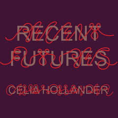 Celia Hollander // Recent Futures LP