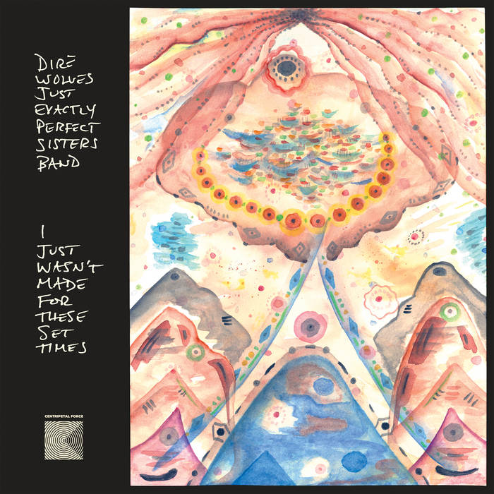 Dire Wolves (Just Exactly Perfect Sisters Band) // I Just Wasn't Made For These Set Times LP