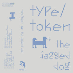 Type / Token // The Jagged Dog TAPE