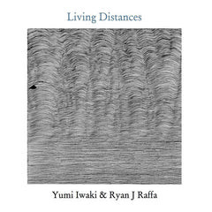 Yumi Iwaki & Ryan J Raffa // Living Distances TAPE