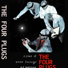 The Four Plugs // I Love It When Things Go Wrong TAPE