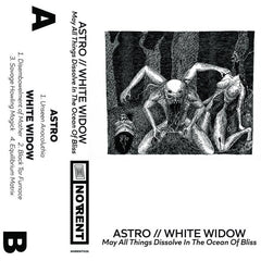 Astro / White Widow // May All Things Dissolve In The Ocean Of Bliss (split) TAPE