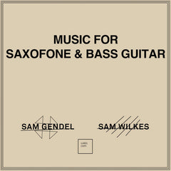 Sam Gendel and Sam Wilkes // Music for Saxofone and Bass Guitar LP