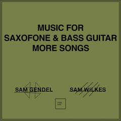 Sam Gendel & Sam Wilkes // Music for Saxofone and Bass Guitar More Songs TAPE