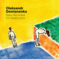 Oleksandr Demianenko // Tapes Recorded For Watercolors TAPE