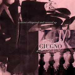 Giugno // A Secret Whispered and Covered Up TAPE