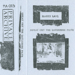 Mares Laig // Sweat Out The Saturnine Filth TAPE