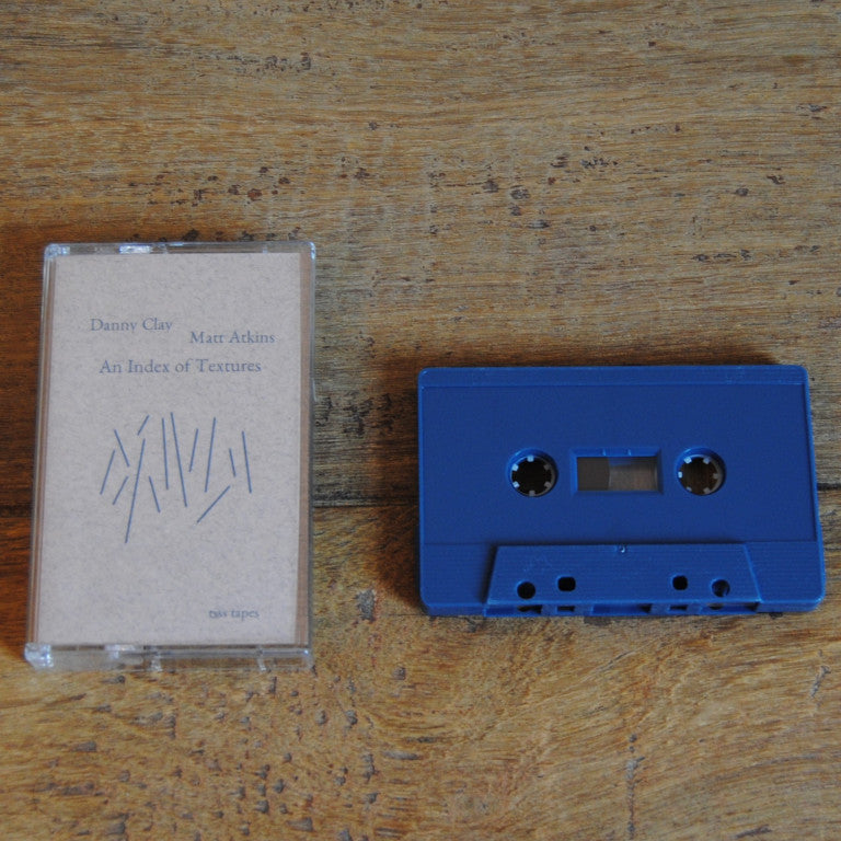 Danny Clay & Matt Atkins // An Index of Textures TAPE