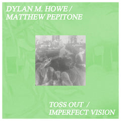 Dylan M. Howe / Matthew Pepitone // Toss Out / Imperfect Vision 2xCD