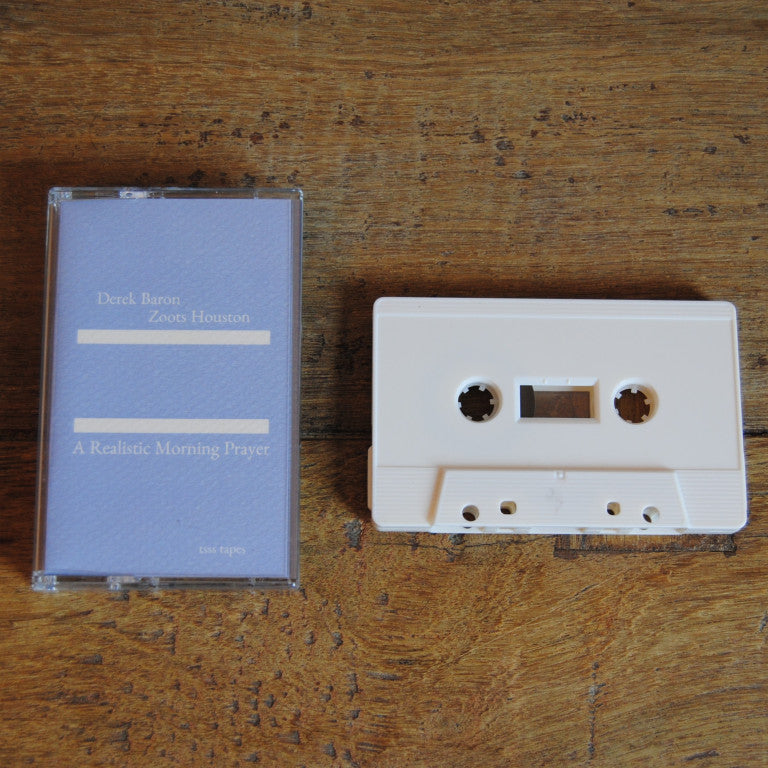 Derek Baron & Zoots Houston // A Realistic Morning Prayer TAPE