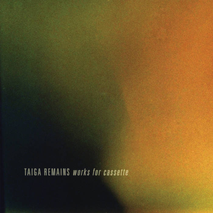 Taiga Remains // Works for Cassette LP