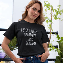 Load image into Gallery viewer, I Speak Fluent Broadway And Sarcasm Unisex T-Shirt