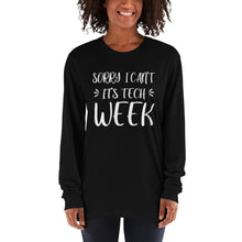 Load image into Gallery viewer, Sorry I Can't It's Tech Week Long sleeve t-shirt