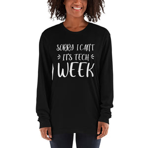 Sorry I Can't It's Tech Week Long sleeve t-shirt