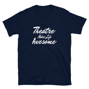 Theatre Makes Life Awesome Unisex T-Shirt
