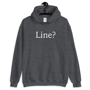 Line? Funny Thespian Unisex Hoodie