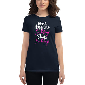 What Happens Backstage Women's T-Shirt