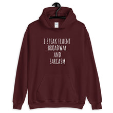 Load image into Gallery viewer, I Speak Fluent Broadway And Sarcasm Unisex Hoodie