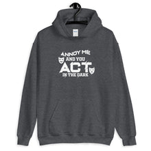 Load image into Gallery viewer, Annoy Me And You Act in The Dark Unisex Hoodie