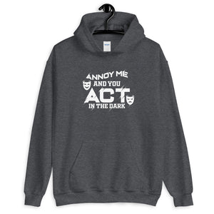 Annoy Me And You Act in The Dark Unisex Hoodie