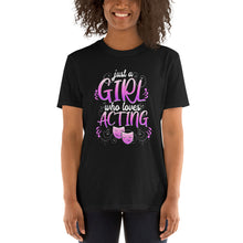 Load image into Gallery viewer, Just A Girl Who Loves Acting Theatre T-Shirt