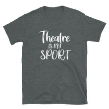 Load image into Gallery viewer, Theatre is my Sport Unisex T-Shirt