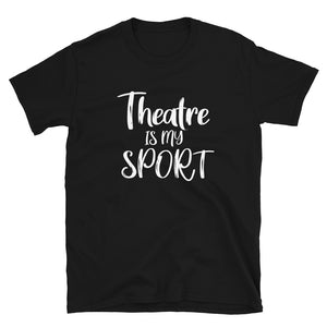 Theatre is my Sport Unisex T-Shirt
