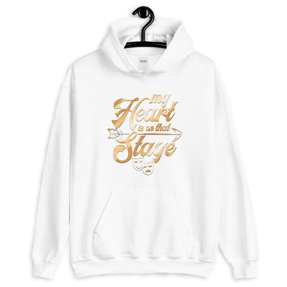My Heart Is On That Stage Unisex Hoodie