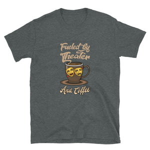 Fueled By Theater And Coffee Unisex T-Shirt