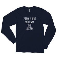 Load image into Gallery viewer, I Speak Fluent Broadway And Sarcasm Long sleeve t-shirt