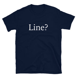 Line? Actor Thespian Unisex T-Shirt