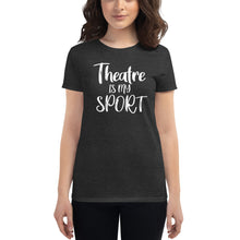 Load image into Gallery viewer, Theatre is my Sport Women's T-Shirt