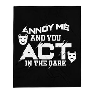 Annoy Me And You Act In The Dark Throw Blanket
