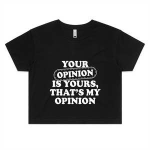 Crop Tee - Your opinion is yours - white text - Women's