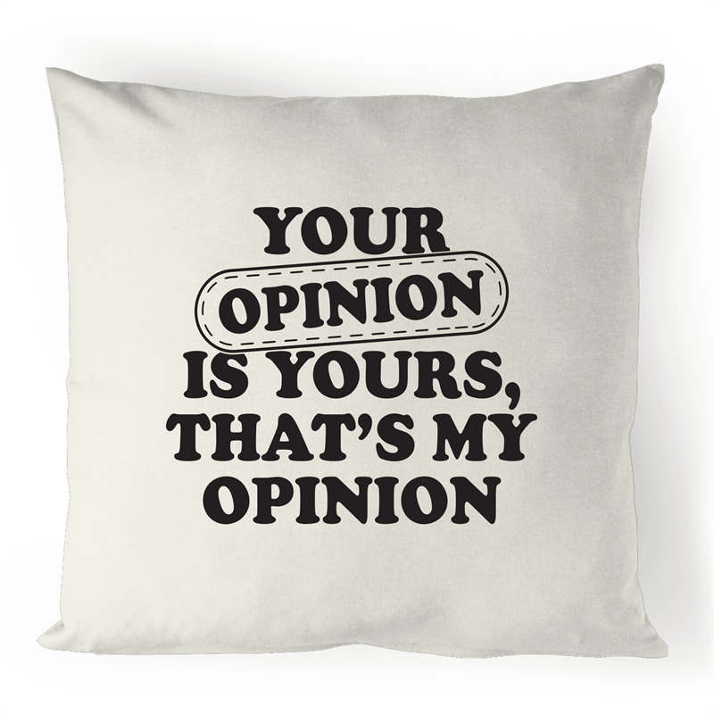 Cushion Cover - Your opinion is yours - 100% Linen