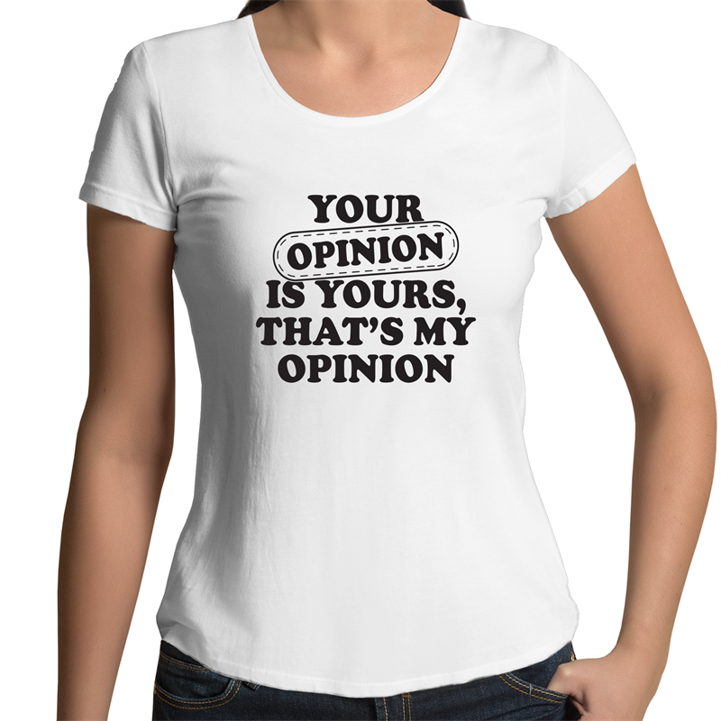 Scoop Neck T-Shirt -Your opinion is yours - Black Text - Women's