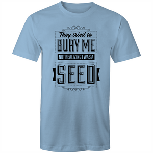 Colour Staple T-Shirt – They tried to bury me not realising I was a seed - black text - Mens