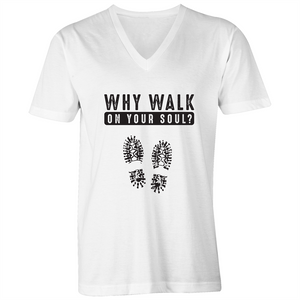 V-Neck Tee - T-Shirt - Why walk on your soul - Black Text - Mens