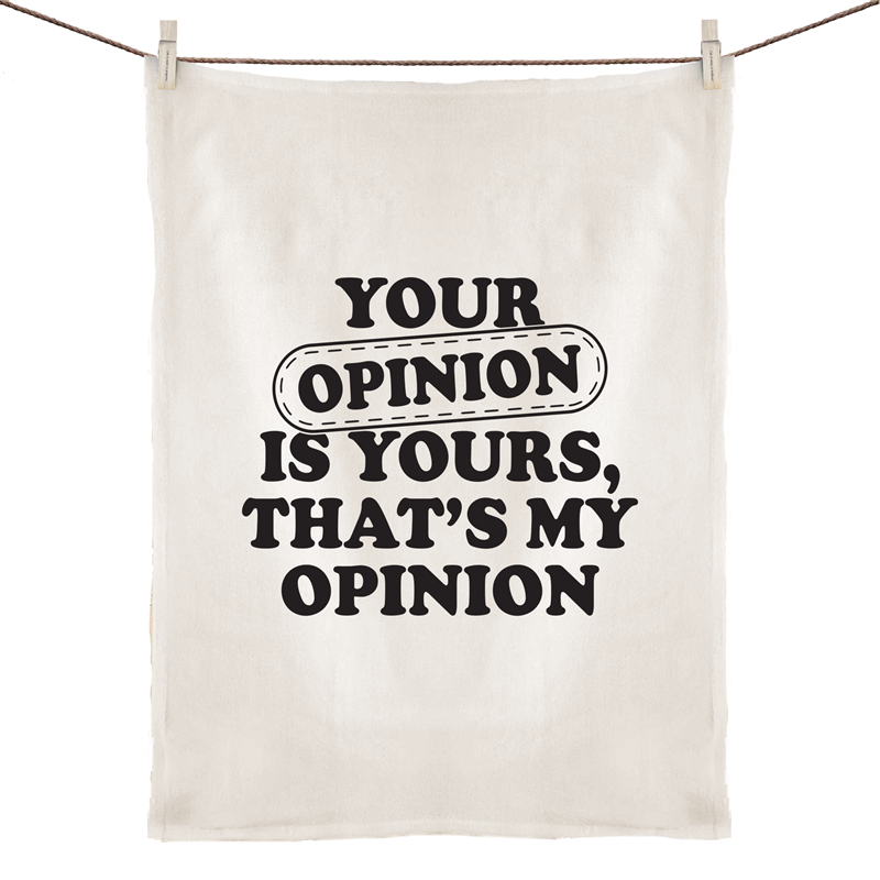 Tea Towel - Your opinion is yours - 100% Linen
