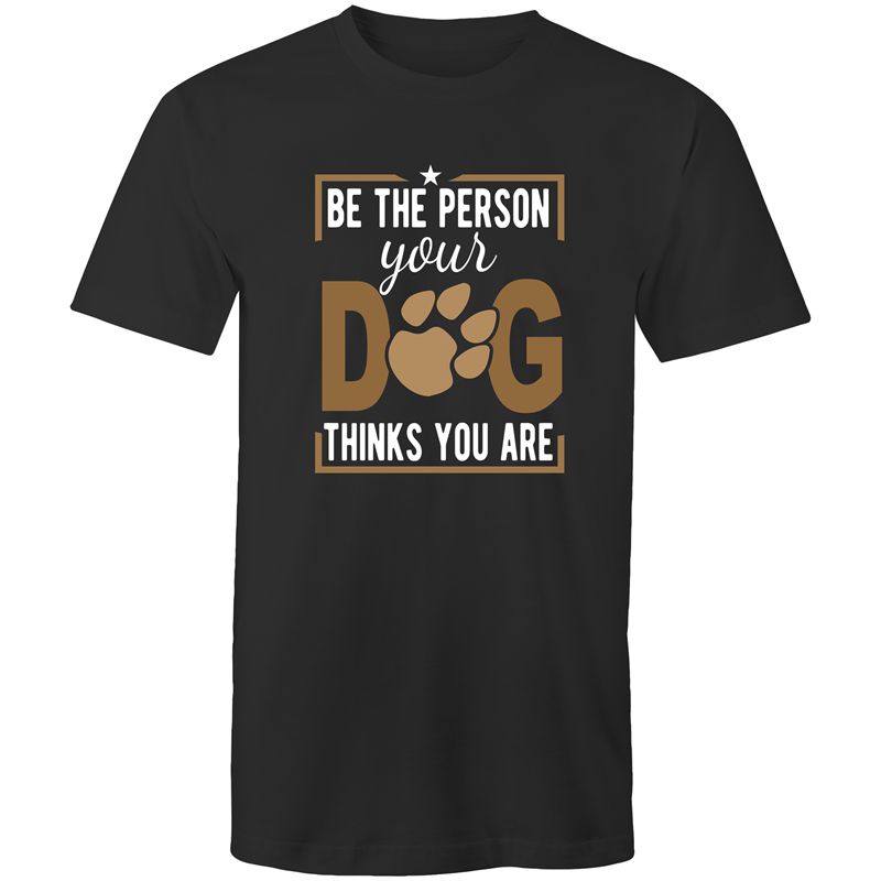 Colour Staple T-Shirt – Be the person your dog thinks you are - white text - Mens