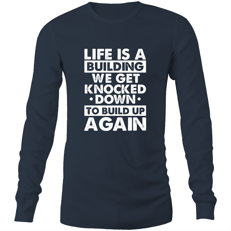 Long Sleeve T-Shirt - Life is a building - White Text - Mens