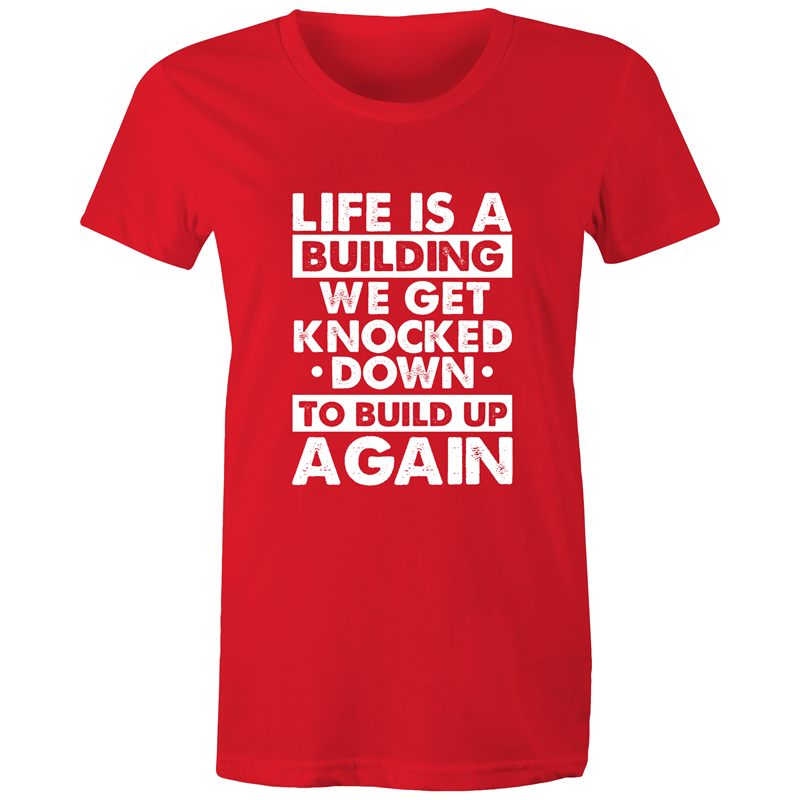Maple Tee - Life is a building - white text - Women's
