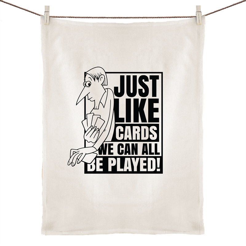 Tea Towel - Just like cards we can all be played - 100% Linen