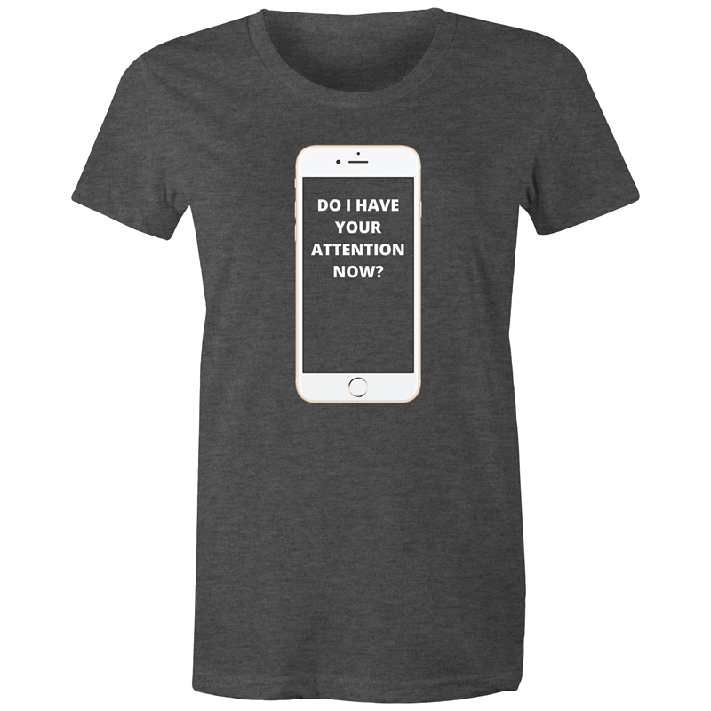 Maple Tee – Do I have your attention now – White Text - Women's